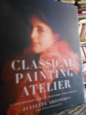 Classical painting atelier A contemporary guide to traditional studio practice. Juliette Aristides