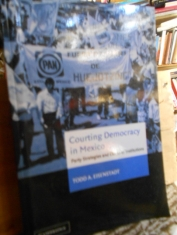 Courting democracy in Mexico Party strategies and electoral institutions. Todd A. Eisenstadt