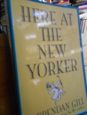 Here at the New Yorker. Brendan Gill