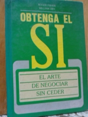 Obtenga el SI El arte de negociar sin ceder Roger Fisher y William Ury