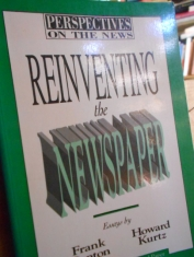 Perspectives on the news Reinventing the newspaper Frank Denton and Howard Kurtz