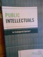 Public intellectuals A endagere species? Edited by Amitai Etzioni and Alyssa Bowditch