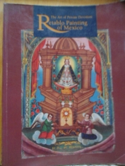The art of private devotion: Retablo painting of Mexico Gloria Fraser Giffords